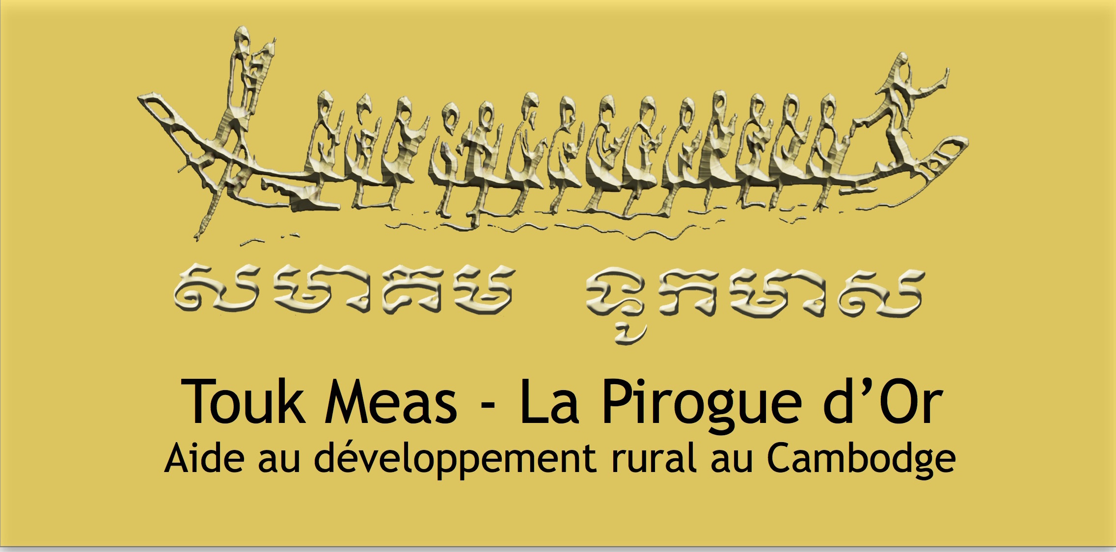 Association - TOUK MEAS -LA PIROGUE D'OR
