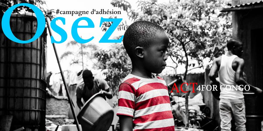 Osez ACT 4FOR CONGO ! #campagned'adhésion - ACT 4FOR CONGO
