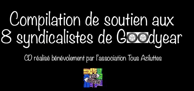 Compilation de soutien aux huit syndicalistes de Goodyear - Tous Aziluttes