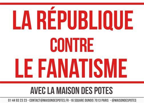 """Soutenez la campagne """"la République contre le fanatisme  - Fédération Nationale des Maisons des Potes"""