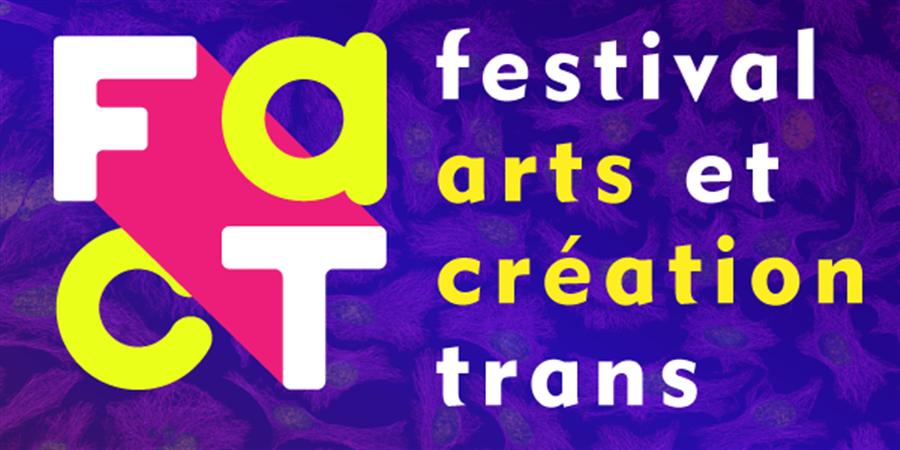 FACT - Festival Arts et Création Trans :: Première édition :: Lyon 2019 - PLUSfrance