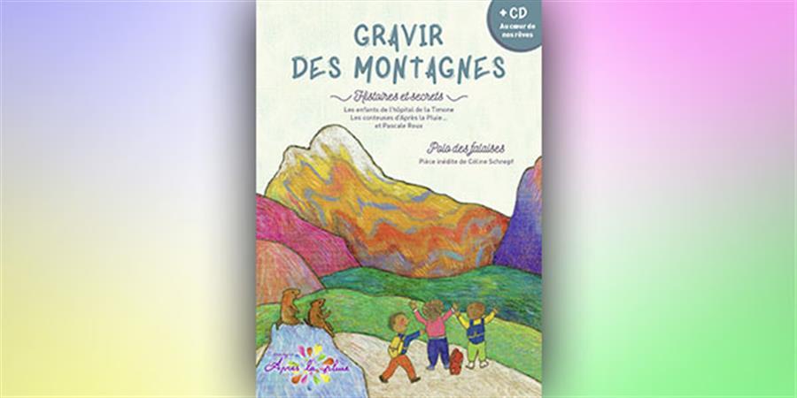 """Album Collector """"Gravir des montagnes"""" avec le CD """"Au coeur de nos rêves"""" - Après la Pluie..."""