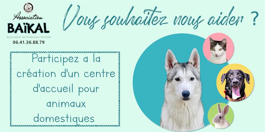 Création Centre d'Accueil pour animaux - Association BAÏKAL
