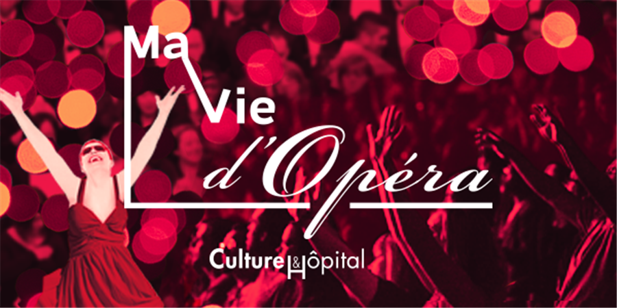Ma Vie d'Opéra - Culture&Hôpital