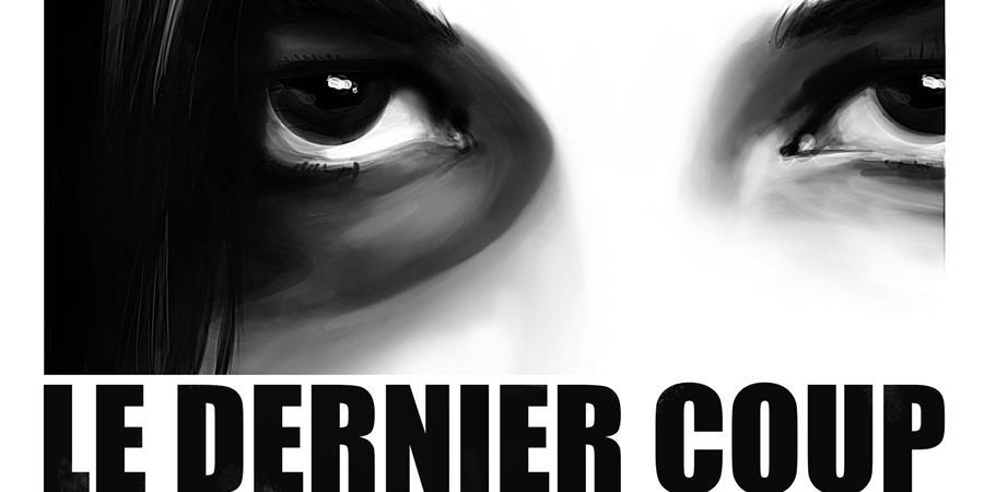 Le Dernier Coup - Court-métrage / Drame - 20mn - La Forge des Histrions