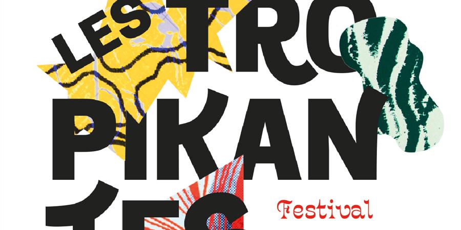 1ère édition du Festival Les TroPikantes ! - A.E.D