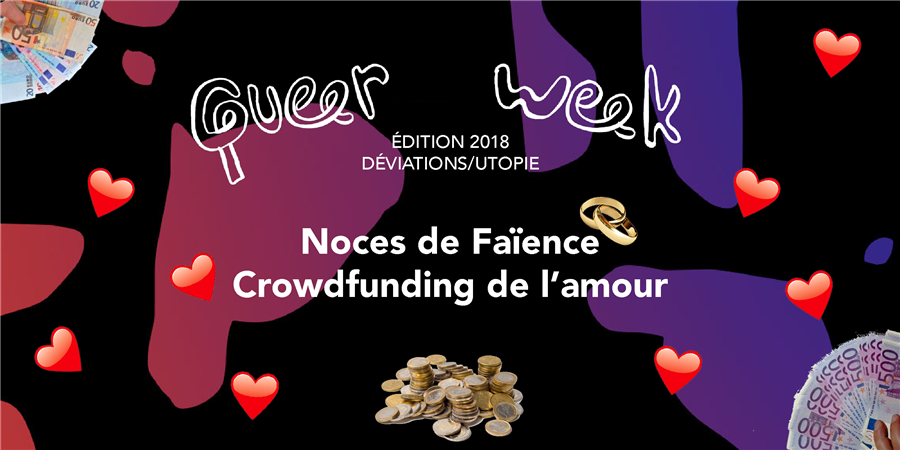 QUEER WEEK 2018 - 9ème édition - Noces de Faïence//crowdfunding de l'amour - Queer Week