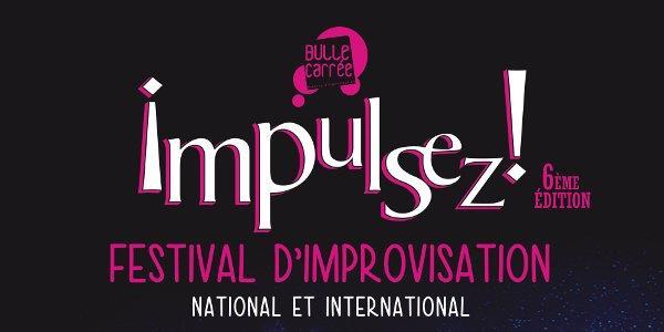 Soutenez Impulsez VI, festival d'improvisation théâtrale international - Les Amis de la Bulle Carrée
