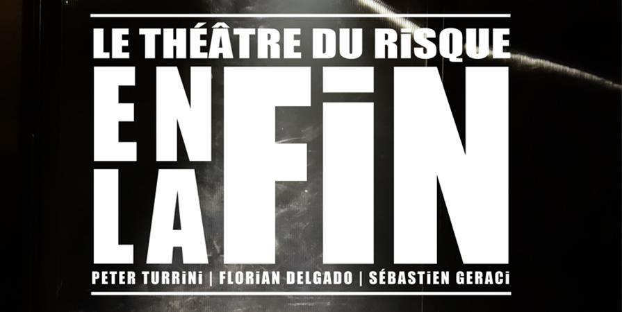 Enfin la fin - Vendredi 06 Décembre - Le Théâtre du Risque