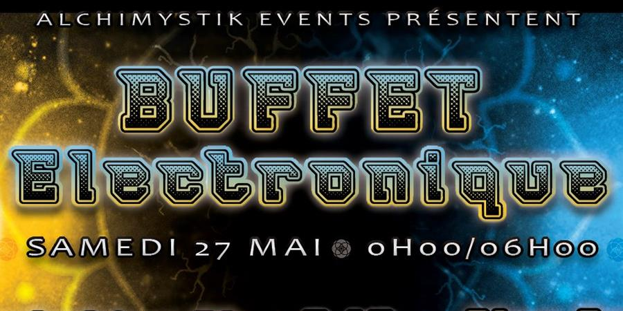 SAMEDI 27 MAI : LE BUFFET ELECTONIQUE BY ALCHIMYSTIK EVENTS @ BT59 - Alchimystik