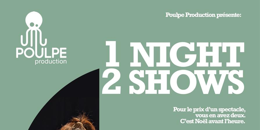 1 NIGHT 2 SHOWS - 20DEC19 - POULPE PRODUCTION