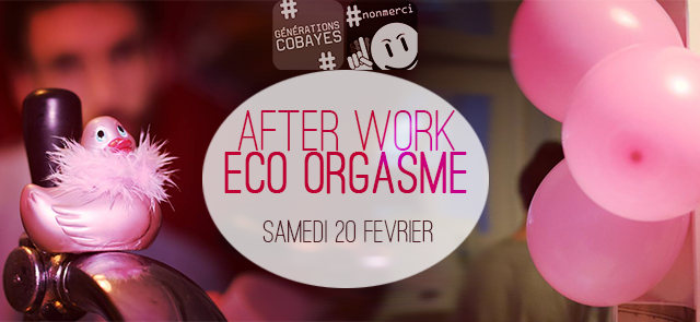 AFTER WORK ECO ORGASME - Générations cobayes