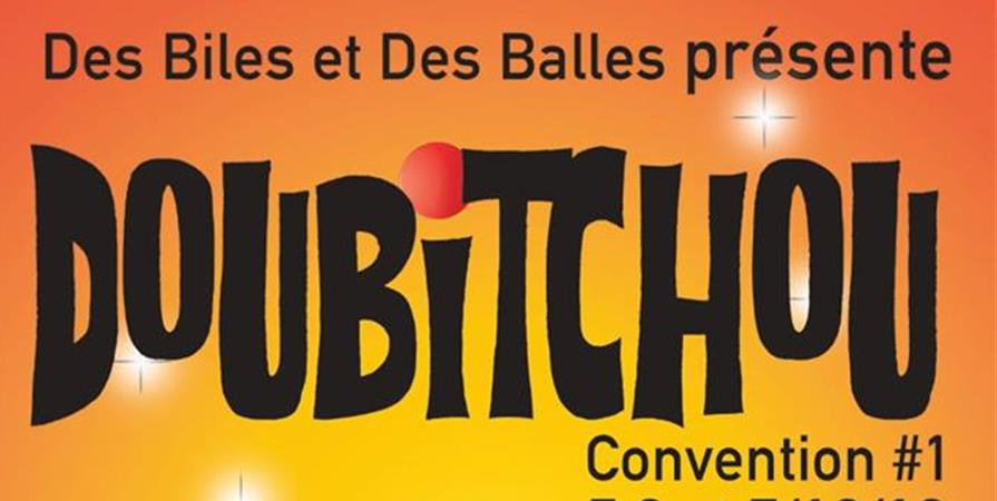 Doubitchou Convention #1 - DES BILES ET DES BALLES
