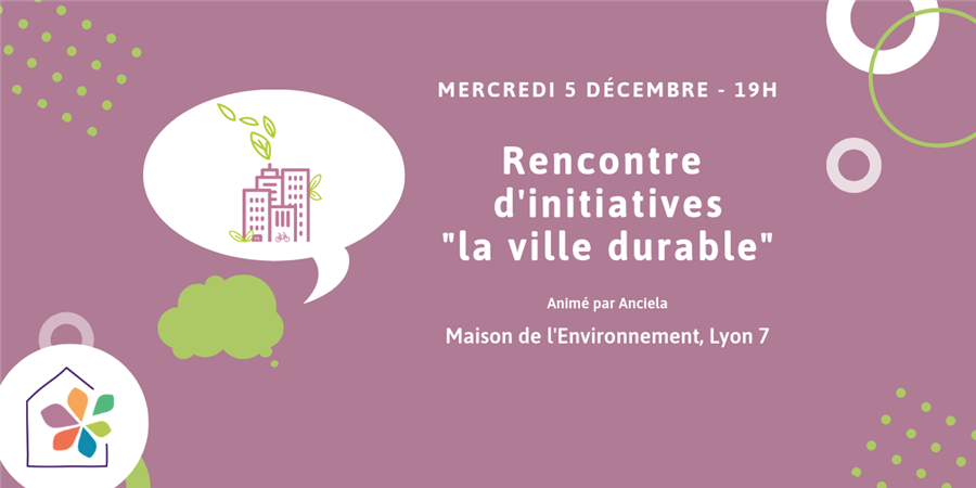 Rencontre d'initiatives inspirantes sur la ville durable - Maison de l'environnement