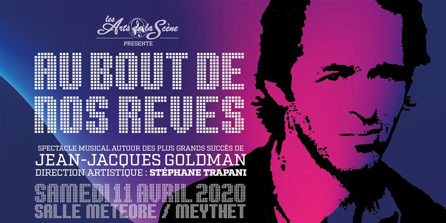 SPECTACLE MUSICAL HOMMAGE A JEAN-JACQUES GOLDMAN - LES ARTS DE LA SCÈNE