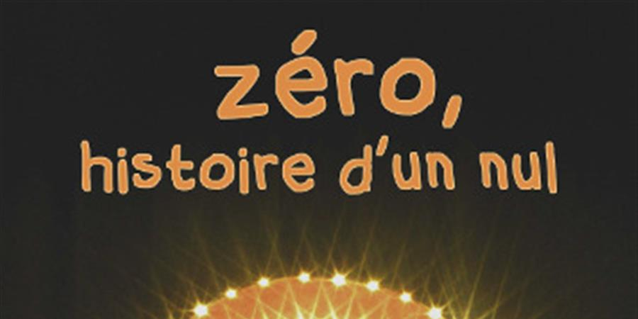 Zéro, histoire d'un nul - Nuit Des Maths