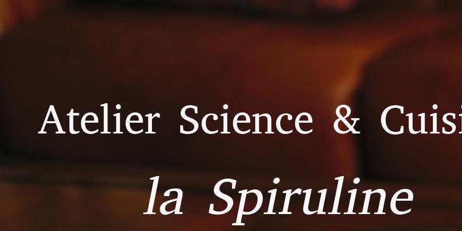 Atelier Science & Cuisine : la Spiruline - Tamata Ocean