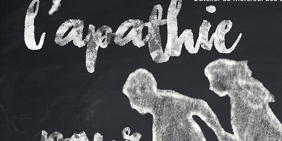 L'apathie pour débutants 14 juin - Chemins de Traverse