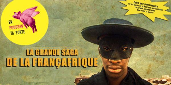 En Poussan ta porte #3 : La Grande Saga de la Françafrique - Compagnie Surprise