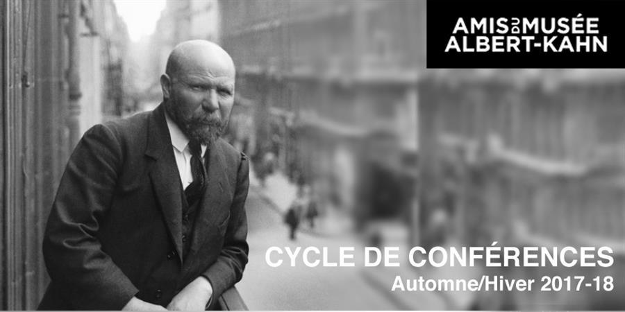 Conférence // Samedi 18 novembre 2017 à 15h - Amis du Musée Albert Kahn