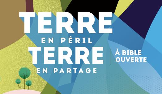 Colloque « TERRE EN PERIL, TERRE EN PARTAGE : A BIBLE OUVERTE » - ALLIANCE BIBLIQUE FRANÇAISE