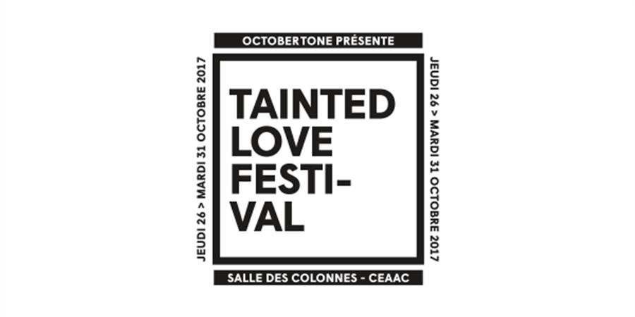 Tainted Love Festival   CAISSE DU SOIR UNIQUEMENT ! - October Tone