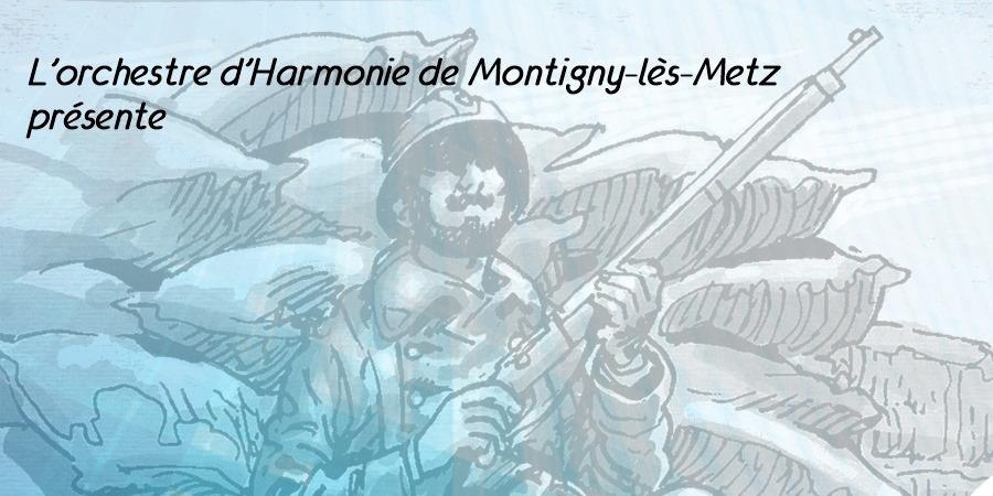 SPECTACLE CENTENAIRE 1918-2018 - Amicale de l'harmonie de Montigny-lès-Metz
