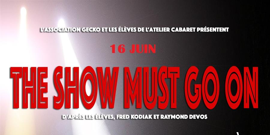 """Les Cabarettistes présentent """"The Show must go on !"""" - Association Gecko"""