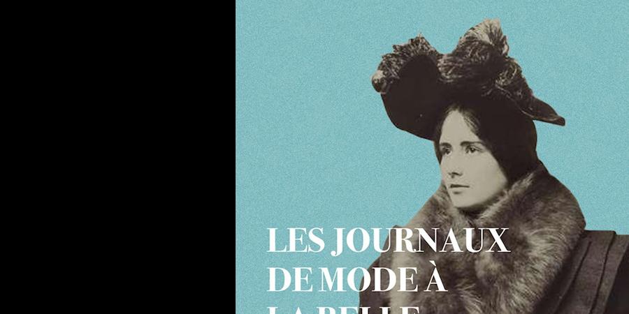 Journaux de mode à la Belle Époque: instantanés d'une société en pleine mutation - Association Marguerite