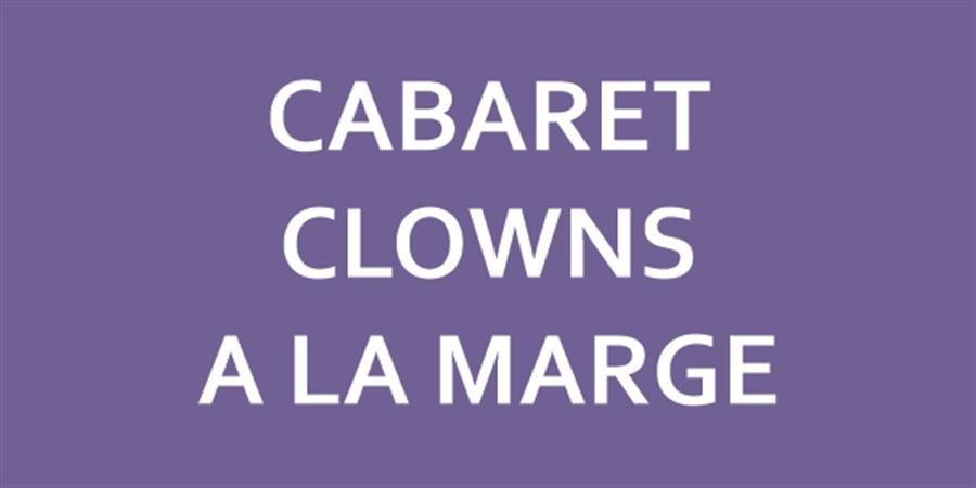 ROUX LIBRES #6 - Cabaret clowns à la marge (à partir de 12 ans) - La Marge Rousse