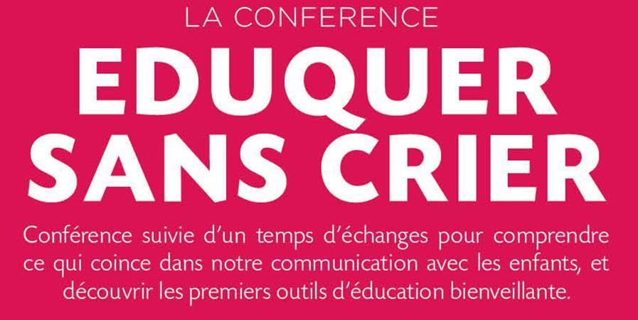 Conférence EDUQUER SANS CRIER C'EST POSSIBLE  par Alice Massardier  - Association les parents poules