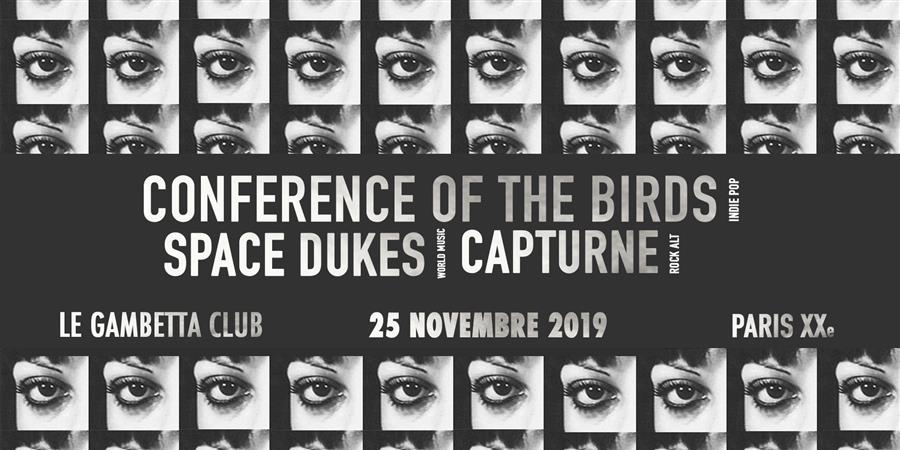 CAPTURNE + SPACE DUKES + CONFERENCE OF THE BIRDS // LE GAMBETTA CLUB  - ANDRÉ MAURICE GASTON