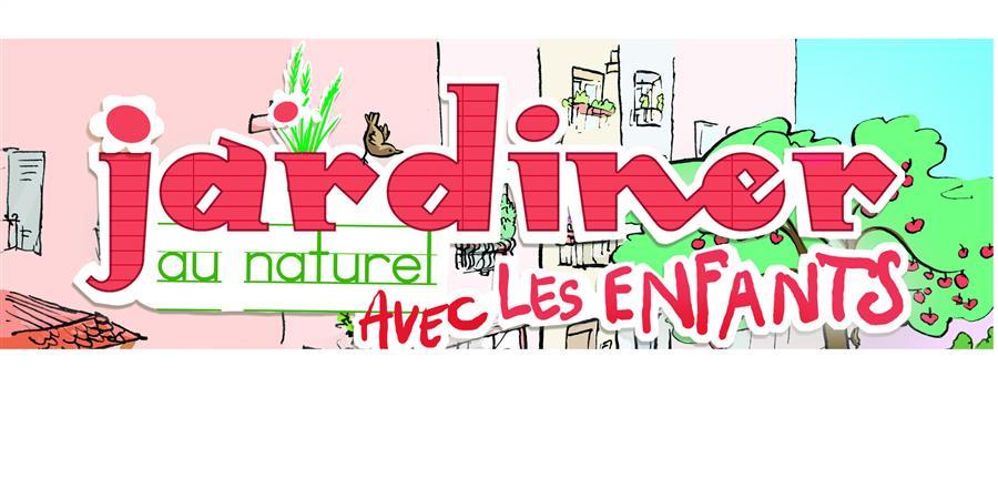 Jardiner au naturel avec les enfants  - Graine Île-de-France