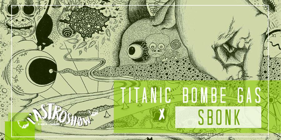 L'Astroshøw : Titanic Bombe Gas + Sbonk - L'Astrodøme