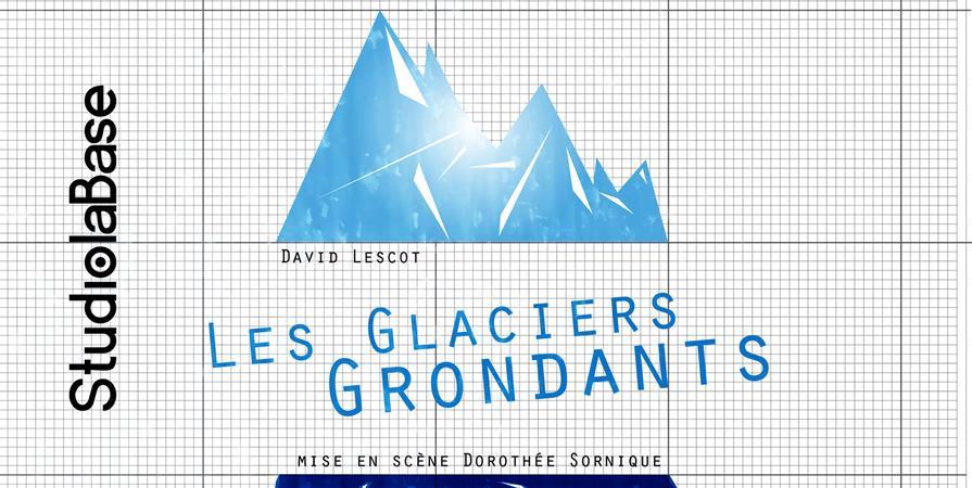 """LES GLACIERS GRONDANTS"" de David Lescot  - Cie laBase"