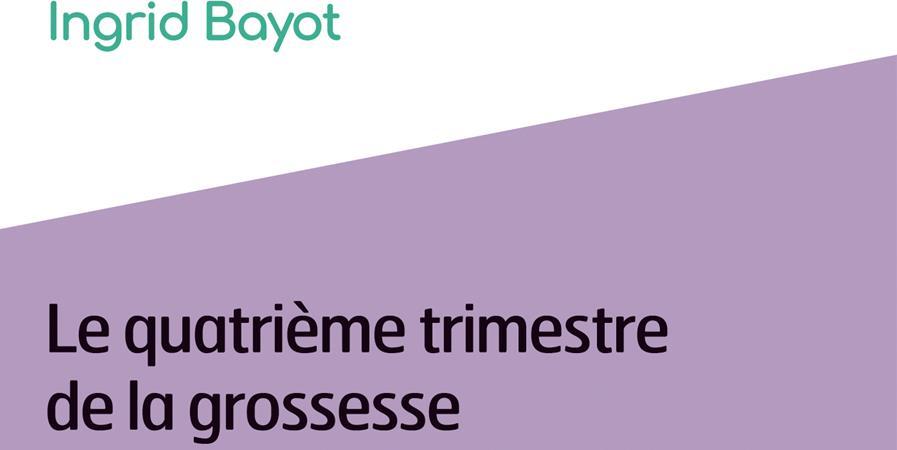 LE QUATRIÈME TRIMESTRE DE GROSSESSE AVEC INGRID BAYOT - LOBA LUNA