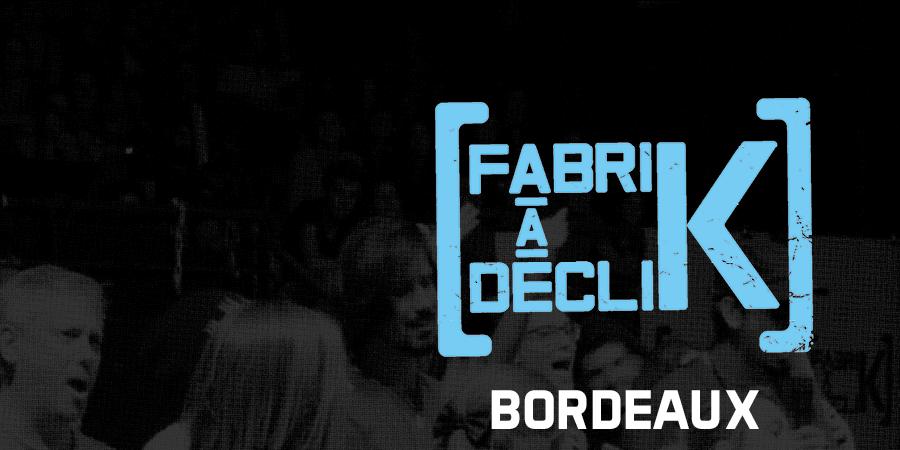 FabriK à DécliK Bordeaux 2018 - Osons, Ici et Maintenant