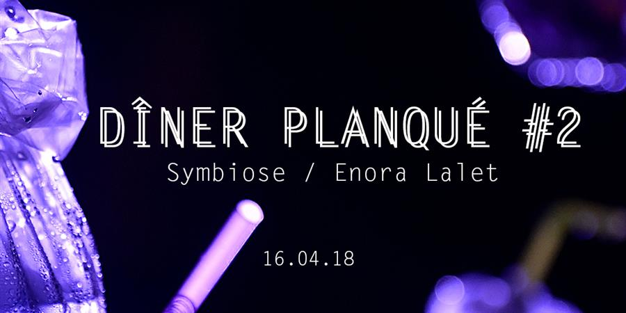 DINER PLANQUÉ #2 - Symbiose / Enora Lalet - BORDEAUX FOOD CLUB