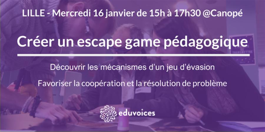 Atelier Eduvoices Lille Creer Un Escape Game Pedagogique
