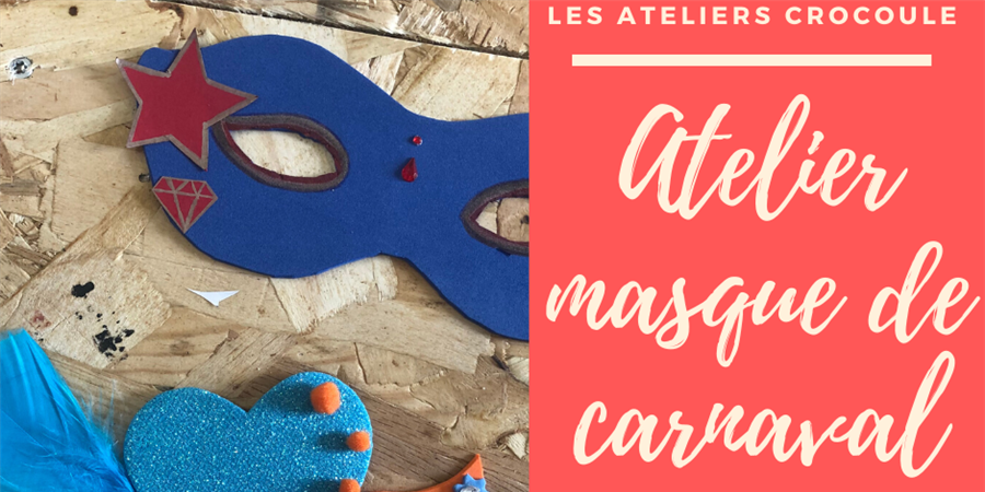 Atelier Crocoule : Fabrique ton masque de Carnaval ! - Association les parents poules
