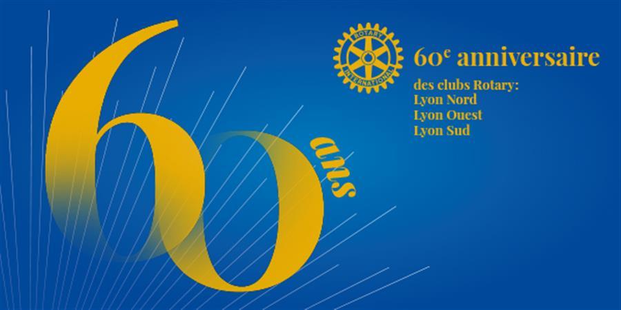 60ème anniversaire des clubs Rotary Lyon Ouest-Nord-Sud - Rotaract Lyon Ouest
