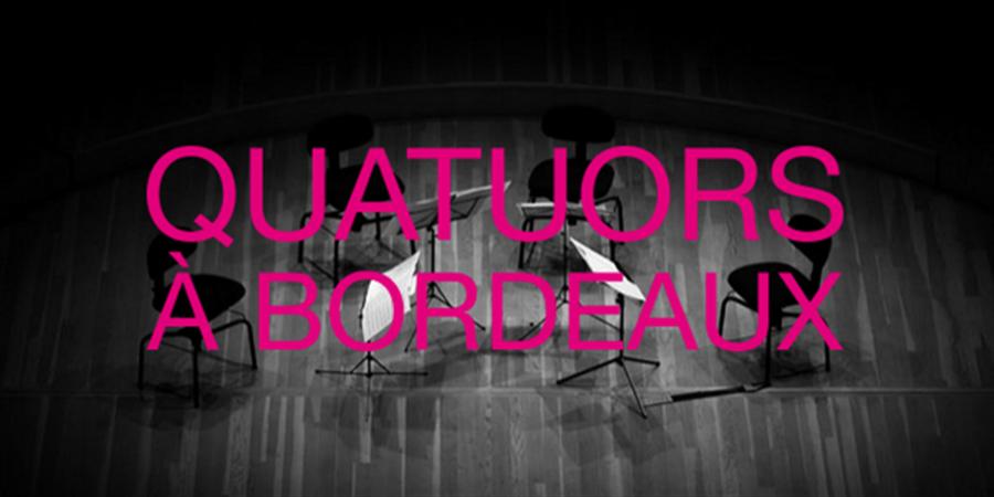 FESTIVAL QUATUORS A BORDEAUX 2017 - Quatuors à Bordeaux
