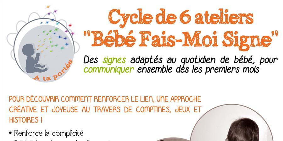 """Cycle de 6 ateliers """"Bébé Fais-Moi Signe®"""" - A Ta Portée"""