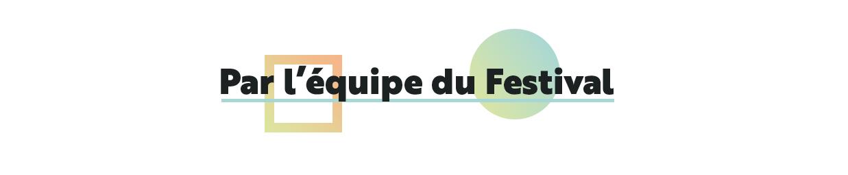 PAR L'ÉQUIPE DU FESTIVAL